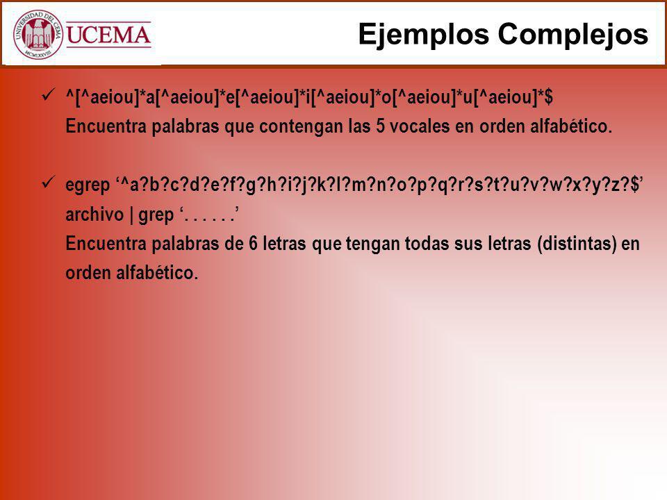 Ejemplos Complejos ^[^aeiou]*a[^aeiou]*e[^aeiou]*i[^aeiou]*o[^aeiou]*u[^aeiou]*$ Encuentra palabras que contengan las 5 vocales en orden alfabético.